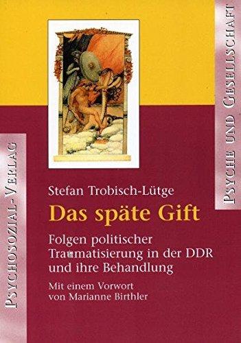Das späte Gift: Folgen politischer Traumatisierung in der DDR und ihre Behandlung (Psyche und Gesellschaft) -