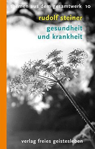 Gesundheit und Krankheit: 8 Vorträge (Rudolf-Steiner-Themen-Taschenbücher, Band 10)