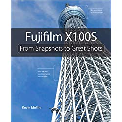 Fujifilm X100S: From Snapshots to Great Shots (English Edition)
