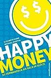 Happy Money: So verwandeln Sie Geld in Glück