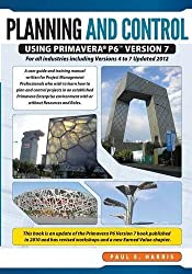 Planning & Control Using Primavera P6 Version 7: For all industries including Versions 4 to 7 Updated 2012 by Mr Paul E Harris (2012-11-15)
