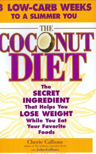The Coconut Diet: The Secret Ingredient That Helps You Lose Weight While Eating Your Favorite Foods por Cherie Calbom