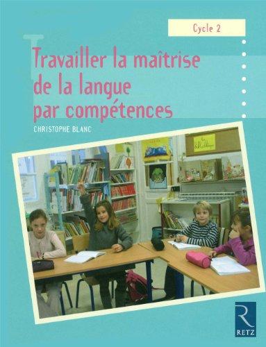 Travailler la maîtrise de la langue par compétences : Cycle 2