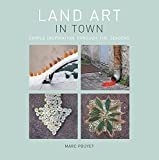 Land Art in Town: Simple Inspiration Through the Seasons by Marc Pouyet (2013-10-01)