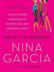 The Style Strategy: A Less-Is-More Approach to Staying Chic and Shopping Smart by Nina Garcia (2010-08-10)
