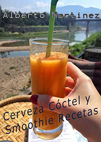 Descargar Libro Cerveza Cóctel y Smoothie Recetas de Alberto Martinez