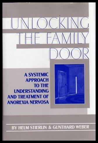 Unlocking the Family Door: A Systemic Approach to the Understanding and Treatment of Anorexia Nervosa by Helm Stierlin (1989-04-01)