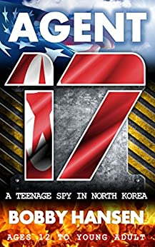 Agent 17: A Teenage Spy in North Korea by [Hansen, Bobby]