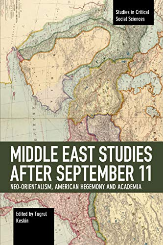Middle East Studies After September 11: Neo-Orientalism, American Hegemony and Academia (Studies in Critical Social Science, Band 120)