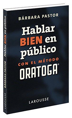 Hablar bien en público con el método ORATOGA (Larousse - Lengua Española - Manuales Prácticos)