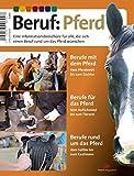 Beruf: Pferd: Eine Informationsbroschüre für alle, die sich einen Beruf rund um das Pferd wünschen -