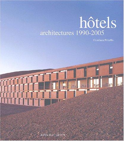 Hôtels - Architectures, 1990-2005 par Gianluca Peluffo