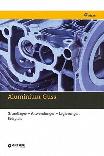 Aluminium-Guss: Grundlagen-Anwendungen-Legierungen-Beispiele - Aluminium-buch
