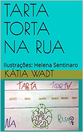 TARTA TORTA NA RUA: Ilustrações: Helena Sentinaro (Portuguese Edition) por Kátia Wadt