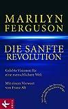 Die sanfte Revolution: Gelebte Visionen für eine menschlichere Welt. Mit einem Vorwort von Franz Alt - Marilyn Ferguson