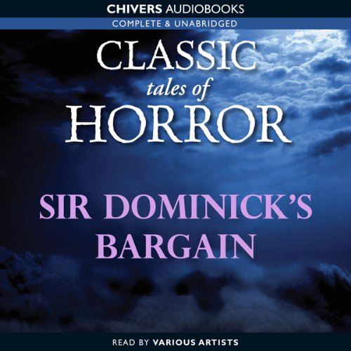 Classic Tales of Horror: Sir Dominick's Bargain  Audiolibri