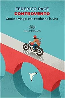 Controvento: Storie e viaggi che cambiano la vita (Super ET. Opera viva Vol. 6) di [Pace, Federico]