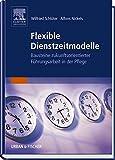 Flexible Dienstzeitmodelle: Bausteine zukunftsorientierter Führungsarbeit in der Pflege