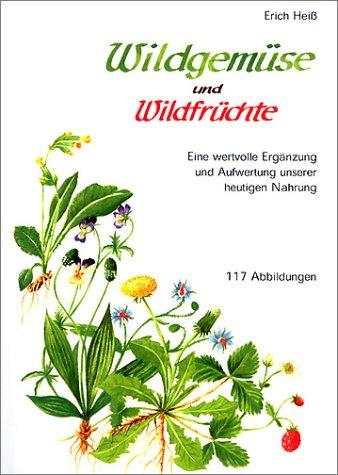 Wildgemüse und Wildfrüchte. Eine wertvolle Ergänzung und Aufwertung unserer heutigen Nahrung (Heißen Bedingungen)
