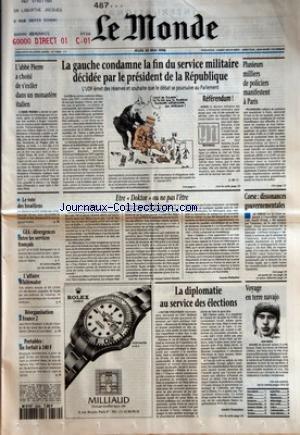 MONDE (LE) [No 15968] du 30/05/1996 - L'ABBE PIERRE A CHOISI DE S'EXILER DANS UN MONASTERE ITALIEN - LA GAUCHE CONDAMNE LA FIN DU SERVICE MILITAIRE DECIDEE PAR LE PRESIDENT DE LA REPUBLIQUE PAR J.-M C. - PLUSIEURS MILLIERS DE POLICIERS MANIFESTENT A PARIS - LE VOTE DES ISRAELIENS - GIA - DIVERGENCES ENTRE LES SERVICES FRANCAIS - L'AFFAIRE WHITEWATER - REORGANISATION A FRANCE 2 - PORTABLES - UN FORFAIT A 240 F - ETRE DOKTOR OU NE PAS L'ETRE PAR LUCAS DELATTRE - LA DIPLOMATIE AU SERVICE DES E