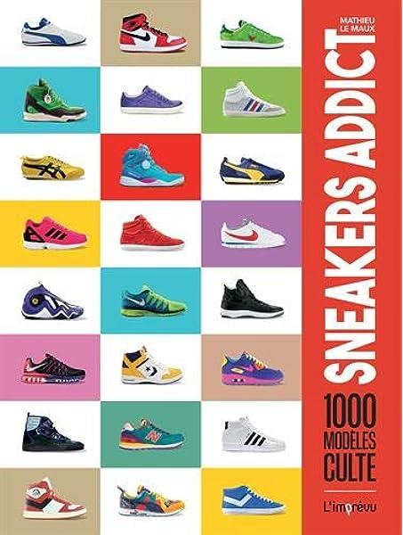 Amazon Fr Sneakers Addict 1000 Modeles Cultes Le Maux Mathieu Livres