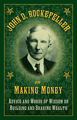 john-d-rockefeller-on-making-money-advice-and-words-of-wisdom-on-building-and-sharing-wealth