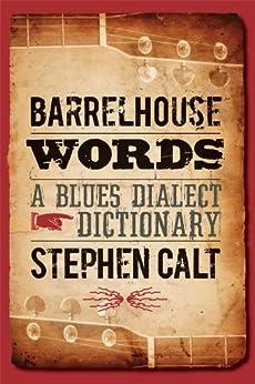 Barrelhouse Words: A Blues Dialect Dictionary von [Calt, Stephen]