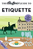 The Bluffer's Guide to Etiquette by William Hanson