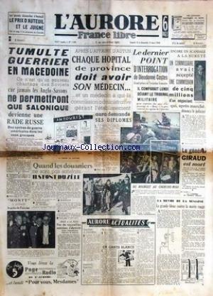 AURORE (L') [No 1398] du 12/03/1949 - tumulte guerrier en macedoine - ce n'est qu'un nouveau chantage des sovietes car jamais les anglo saxons ne permetteront que salonique devienne une rade russe apres l'affaire d'autun chaque hopital de province doit avoir son medecin..et un medecin a qui la commission administrative gerant l'etablissement aura demande ses diplomes le dernier point d'interrrogation de dieudonne costes encore un scandale a la surete un commissaire avait accepte une commissi