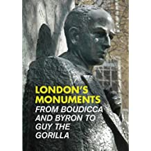 London's Monuments: From Boudicca and Byron to Guy the Gorilla