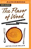: The Flavor of Wood: In Search of the Wild Taste of Trees, from Smoke and SAP to Root and Bark (Audio CD)