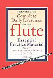Complete Daily Exercises for the Flute - Flute Tutor: Essential Practice Material for All Intermediate to Advanced Flautists by Trevor Wye (2003-12-01)