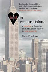 Lost on Treasure Island: A Memoir of Longing, Love, and Lousy Choices in New York City by Steve Friedman (2011-06-01)