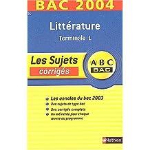 ABC Bac - Les Sujets corrigés : Bac 2004 : Littérature, terminale L