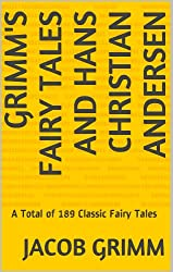 Grimm's Fairy Tales and Hans Christian Andersen: A Total of 189 Classic Fairy Tales (English Edition)