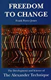 Freedom to Change: Development and Science of the Alexander Technique