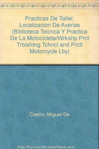 Practicas de taller. localizacion de averias - motocicleta - (Biblioteca Tecnica Y Practica De LA Motocicleta/Wrkshp Prct Trblshtng Tchncl and Prctl Motorcycle Lby) por Miguel De Castro