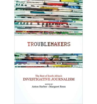 [(The Troublemakers: South Africa's Feisty Investigative Journalists )] [Author: Margaret Renn] [May-2011]