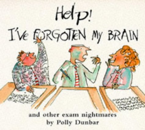 Help! I've forgotten my brain : and other exam nightmares