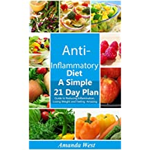 Anti Inflammatory Diet: A Simple 21 Day Guide to Reducing Inflammation, Losing Weight and Feeling  Amazing (Healthy Body, Healthy Mind) (English Edition)