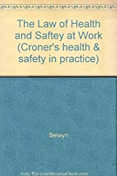 The Law of Health and Saftey at Work (Croner's health & safety in practice)