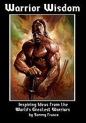 Warrior Wisdom: Inspiring Ideas from the World's Greatest Warriors by Sammy Franco (2011-03-01)