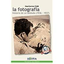 La fotografía.: Historia de un soldado (1936-37) (Narrativa con Valores)