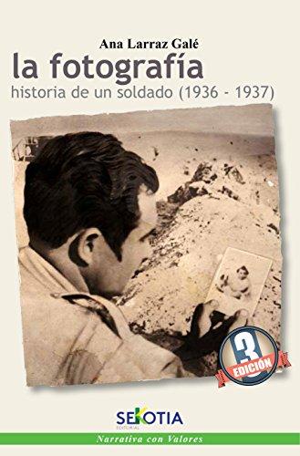 Fotograía,La. Historia de un soldado (1936-1937) (3ª ed.)