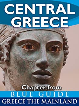 Central Greece with Delphi - Blue Guide Chapter (from Blue Guide Greece the Mainland) (English Edition) par [Guides, Blue]