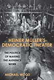 Heiner Müller`s Democratic Theater – The Politics of Making the Audience Work (Studies in German Literature, Linguistics, and Culture)