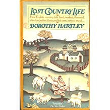 Lost Country Life: How English country folk lived, worked, threshed, thatched, rolled fleece, milled corn, brewed mead...
