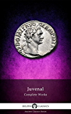 Delphi Complete Works of Juvenal (Illustrated) (Delphi Ancient Classics Book 35) (English Edition)
