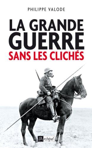 La Grande Guerre sans les clichés par Philippe Valode