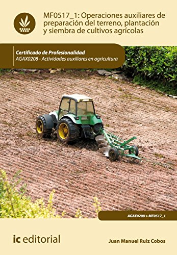 Operaciones auxiliares de preparación del terreno, plantación y siembra de cultivos agrícolas. AGAX0208 por Juan Manuel Ruiz Cobos